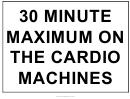 30 Minute Maximum In The Cardio Machine Sign Template