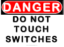 Danger - Do Not Touch Switches