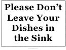 Dont Leave Dishes In Sink Sign